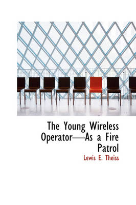 The Young Wireless Operator-As a Fire Patrol by Lewis E Theiss