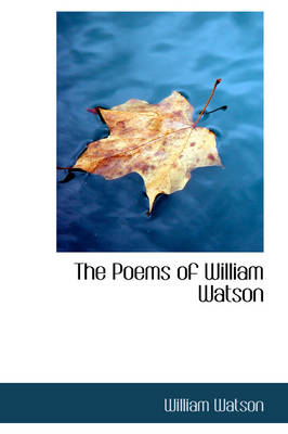 The Poems of William Watson by William (University of Toronto) Watson