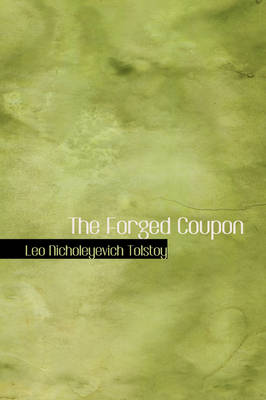 The Forged Coupon by Count Leo Nikolayevich, 1828-1910 Tolstoy