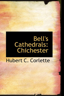 Bell's Cathedrals Chichester by Hubert C Corlette