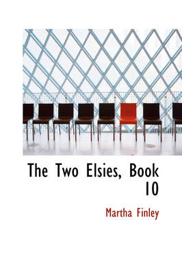 The Two Elsies, Book 10 by Martha Finley