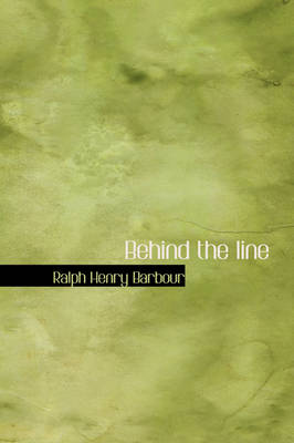 Behind the Line by Ralph Henry Barbour