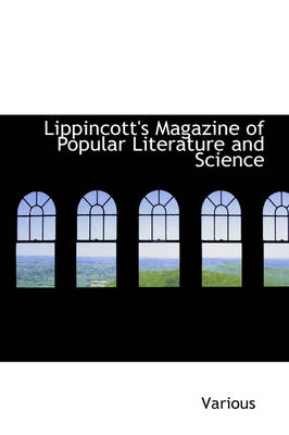 Lippincott's Magazine of Popular Literature and Science by Various