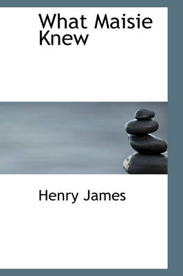 What Maisie Knew by Henry, Jr. James