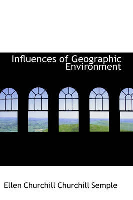Influences of Geographic Environment by Ellen Churchill Churchill Semple