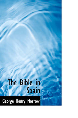 The Bible in Spain by George Henry Morrow