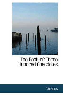 The Book of Three Hundred Anecdotes by Various