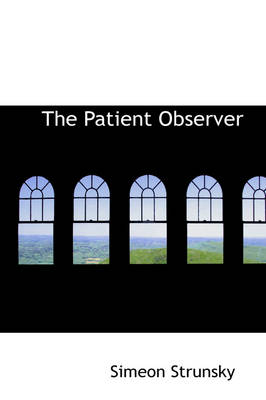 The Patient Observer by Simeon Strunsky