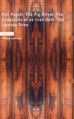 Phil Purcel the Pig-Driver; The Geography of an Irish Oath the Lianhan Shee by William Carleton