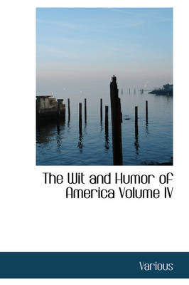 The Wit and Humor of America Volume IV by Various, Marshall Pinckney Wilder