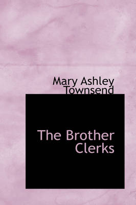 The Brother Clerks by Mary Ashley Townsend
