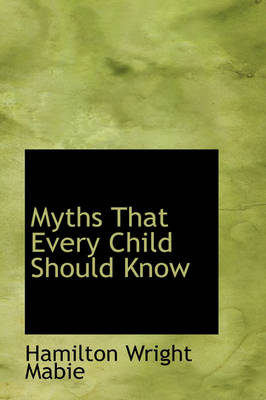 Myths That Every Child Should Know by Hamilton Wright Mabie