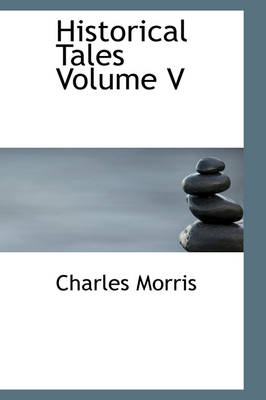 Historical Tales Volume V by Charles Morris