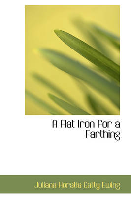 A Flat Iron for a Farthing by Juliana Horatia Gatty Ewing