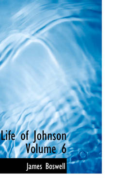 Life of Johnson Volume 6 by James Boswell