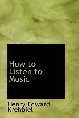 How to Listen to Music by Henry Edward Krehbiel