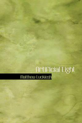 Artificial Light by Matthew Luckiesh