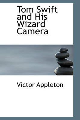 Tom Swift and His Wizard Camera by Victor, II, II Appleton