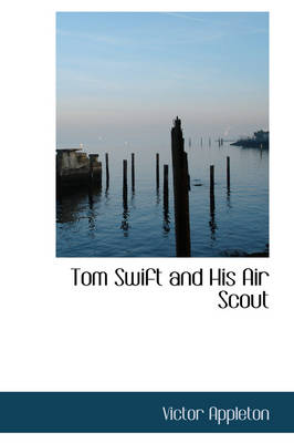 Tom Swift and His Air Scout by Victor, II, II Appleton