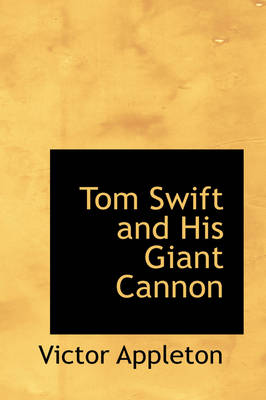 Tom Swift and His Giant Cannon by Victor, II, II Appleton