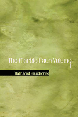 The Marble Faun Volume 1 by Nathaniel Hawthorne