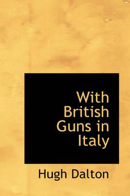 With British Guns in Italy by Hugh Dalton
