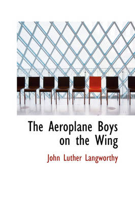 The Aeroplane Boys on the Wing by John Luther Langworthy
