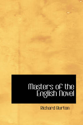 Masters of the English Novel by Richard, Sir (University of Glasgow) Burton