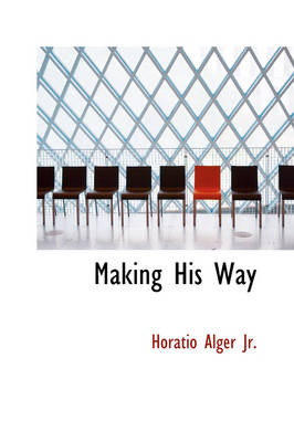 Making His Way by Horatio, Jr Alger