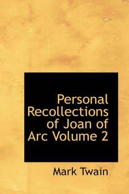 Personal Recollections of Joan of Arc Volume 2 by Mark Twain