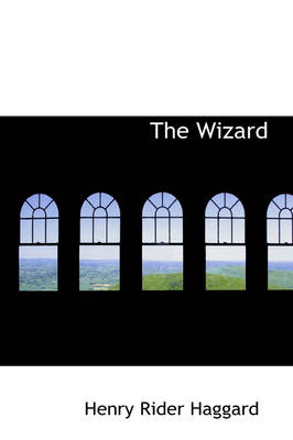 The Wizard by Sir H Rider Haggard