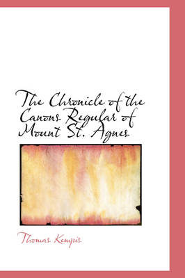 The Chronicle of the Canons Regular of Mount St. Agnes by Thomas A Kempis