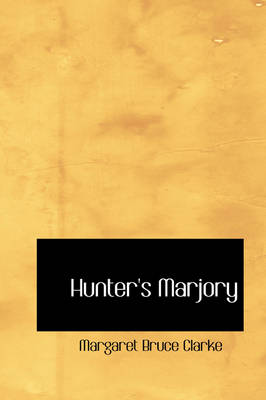 Hunter's Marjory by Margaret Bruce Clarke