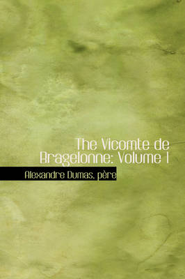 The Vicomte de Bragelonne Volume 1 by Pere Alexandre Dumas