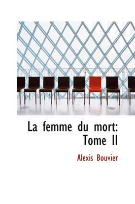 La Femme Du Mort Tome II by Alexis Bouvier