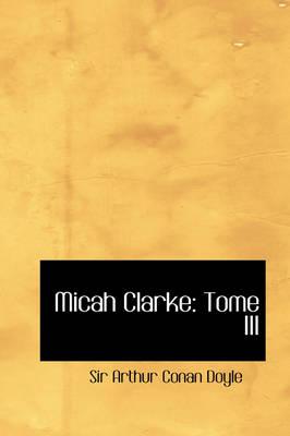 Micah Clarke Tome III by Sir Arthur Conan Doyle