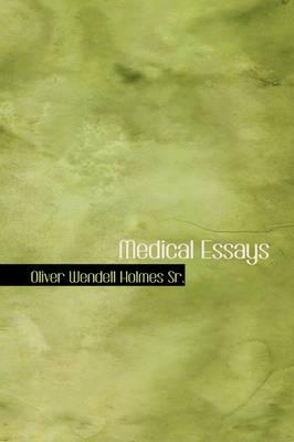 Medical Essays by Oliver Wendell, Sr. Holmes