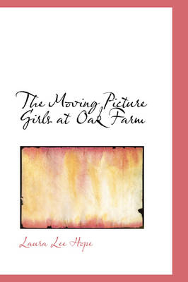 The Moving Picture Girls at Oak Farm by Laura Lee Hope