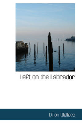 Left on the Labrador by Dillon Wallace