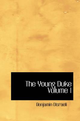 The Young Duke Volume 1 by Earl of Beaconsfield Benjamin, Ear Disraeli