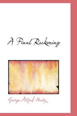 A Final Reckoning by George Alfred Henty