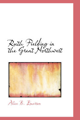 Ruth Fielding in the Great Northwest by Alice B Emerson