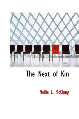 The Next of Kin by Nellie L McClung