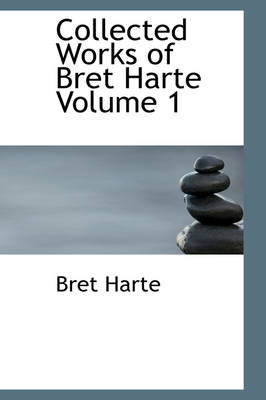 Collected Works of Bret Harte Volume 1 by Bret Harte