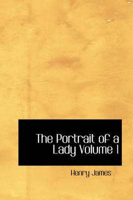 The Portrait of a Lady Volume 1 by Henry, Jr. James