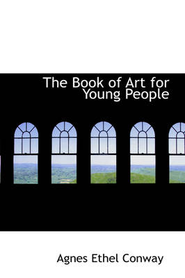 The Book of Art for Young People by Agnes Ethel Conway, William Martin, Sir Conway