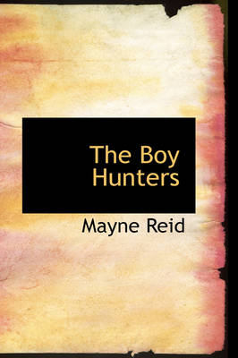 The Boy Hunters by Captain Mayne Reid
