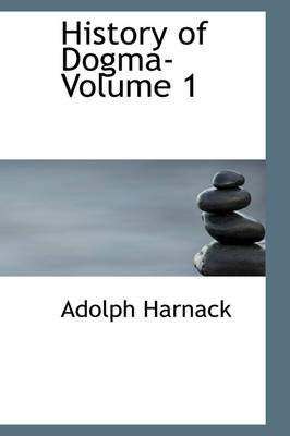 History of Dogma- Volume 1 by Adolph Harnack