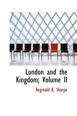 London and the Kingdom; Volume II by Reginald R Sharpe