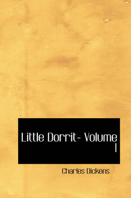 Little Dorrit- Volume 1 by Charles Dickens